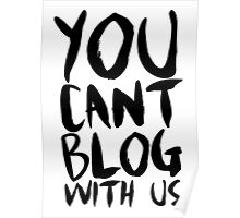 You Can't Blog With Us Poster