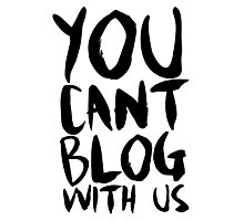You Can't Blog With Us Photographic Print
