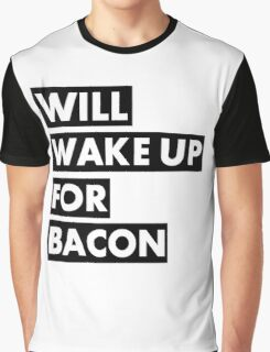 Will Wake Up For Bacon Graphic T-Shirt