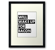 Will Wake Up For Bacon Framed Print