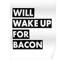 Will Wake Up For Bacon Poster