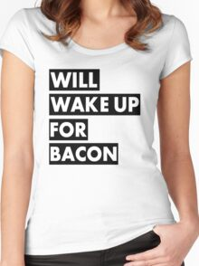 Will Wake Up For Bacon Women's Fitted Scoop T-Shirt