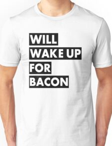 Will Wake Up For Bacon Unisex T-Shirt