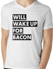 Will Wake Up For Bacon Mens V-Neck T-Shirt