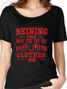 Reining! The most fun you can  Women's Relaxed Fit T-Shirt