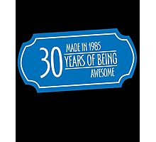 30, Made in 1985 Years of Being Awesome Photographic Print