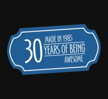 30, Made in 1985 Years of Being Awesome by mycraft