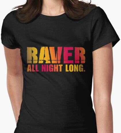 RAVER ALL NIGHT LONG Womens Fitted T-Shirt