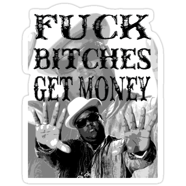 FUCK BITCHES GET MONEY - BIGGIE by markfitzy
