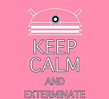 keep calm and exterminate shocking pink by Darren Peet