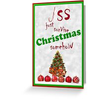 Just Survive Christmas Somehow Greeting Card