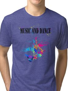 MUSIC AND DANCE Tri-blend T-Shirt