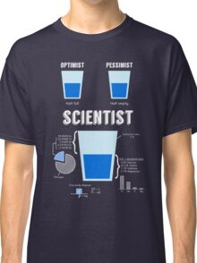 Optimist... pessimist... SCIENTIST! Classic T-Shirt