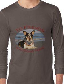 To Friends & Good Food Long Sleeve T-Shirt