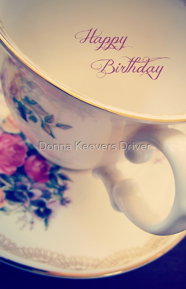 ~ Happy Birthday ~ by Donna Keevers Driver