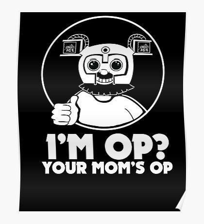 I'M OP? YOUR MOM'S OP. Poster