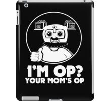 I'M OP? YOUR MOM'S OP. iPad Case/Skin