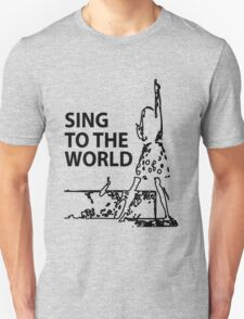 sing to the world Unisex T-Shirt