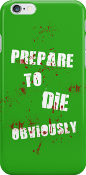 Prepare to die, obviously by nimbusnought