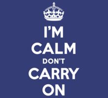 I'm Calm Don't Carry On (Keep Calm Reply) by tinybiscuits