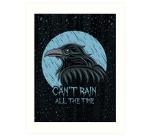 Can't rain all the time... Art Print
