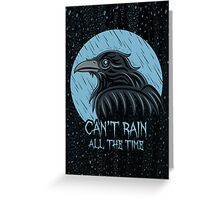 Can't rain all the time... Greeting Card