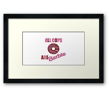 All Cops Are Barbie Framed Print