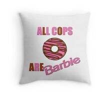 All Cops Are Barbie Throw Pillow