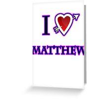 i love matthew heart  Greeting Card