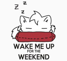 Wake Me Up For The Weekend! (red) by Mroo