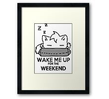 Wake Me Up For The Weekend! (gray) Framed Print