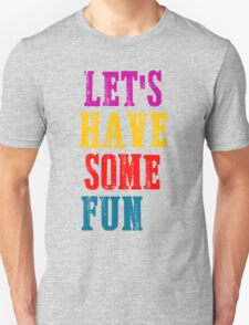 Have some fun T-Shirt