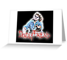 Deadly Friend Greeting Card