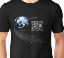 The Wold Revolves Around Me Unisex T-Shirt