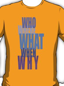 Who-Why-When??-t T-Shirt