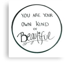 You Are Your Own Kind of Beautiful Metal Print