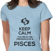 Keep Calm, You're in the Presence of a Pisces Womens Fitted T-Shirt