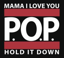 Mama I Love You | P.O.P. | Hold It Down by GalaxyTees