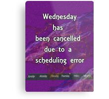 Wednesday has been cancelled Metal Print