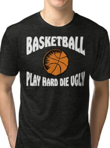Basketball Play Hard Die Ugly Tri-blend T-Shirt