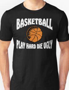 Basketball Play Hard Die Ugly T-Shirt