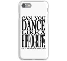 Can You Dance Like a Hippogriff? iPhone Case/Skin