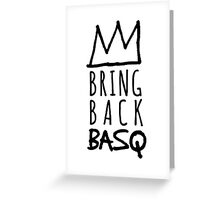 BRING BACK BASQ  Greeting Card