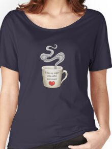 I Like My Sugar with Coffee and Cream Women's Relaxed Fit T-Shirt