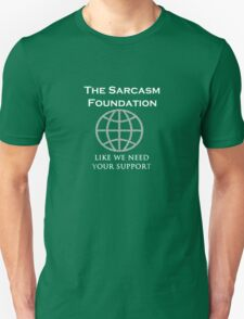The Sarcasm Foundation - like we need your support T-Shirt