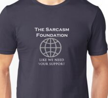 The Sarcasm Foundation - like we need your support Unisex T-Shirt