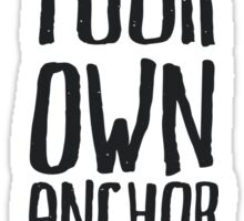 Be Your Own Anchor Sticker