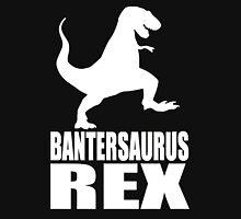 Bantersaurus Rex Banter Unisex T-Shirt