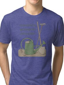 I'm so excited by gardening that I wet my plants! Tri-blend T-Shirt