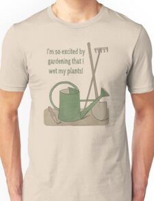 I'm so excited by gardening that I wet my plants! T-Shirt